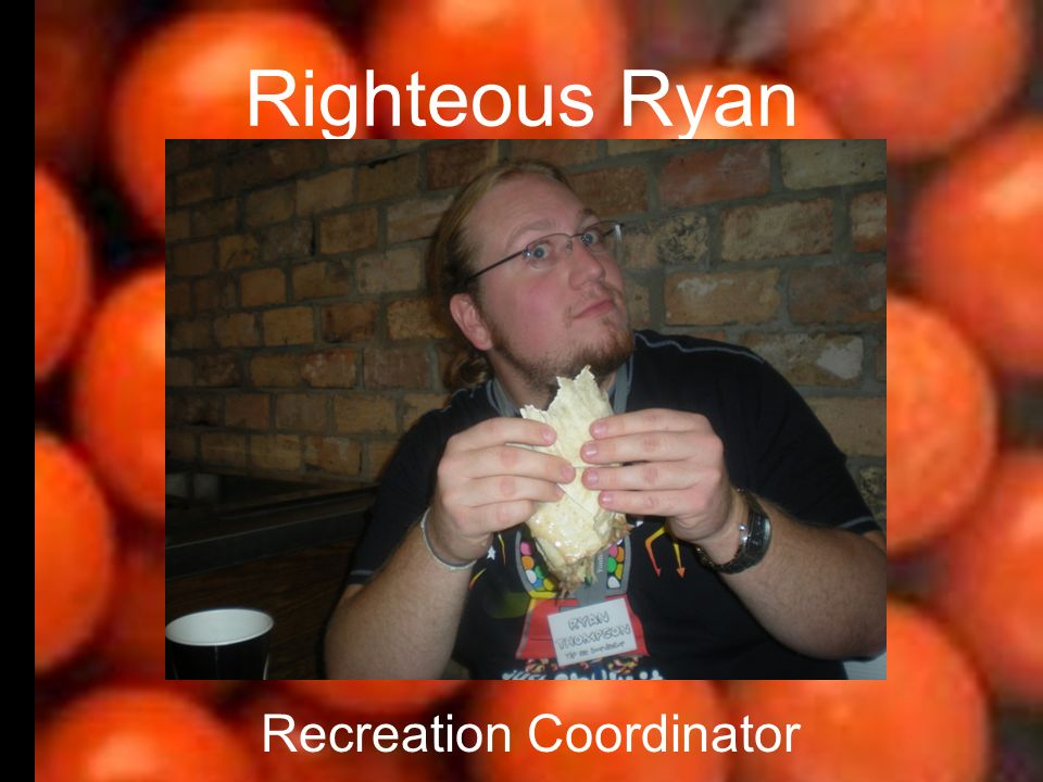 Righteous Ryan Recreation Coordinator