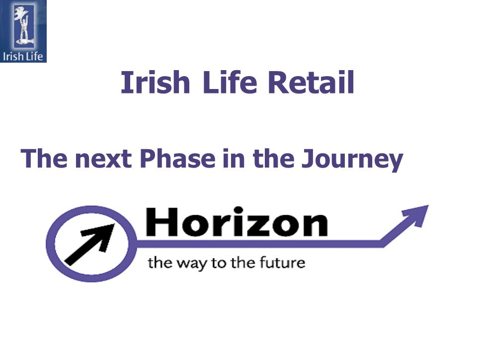 The next Phase in the Journey Irish Life Retail