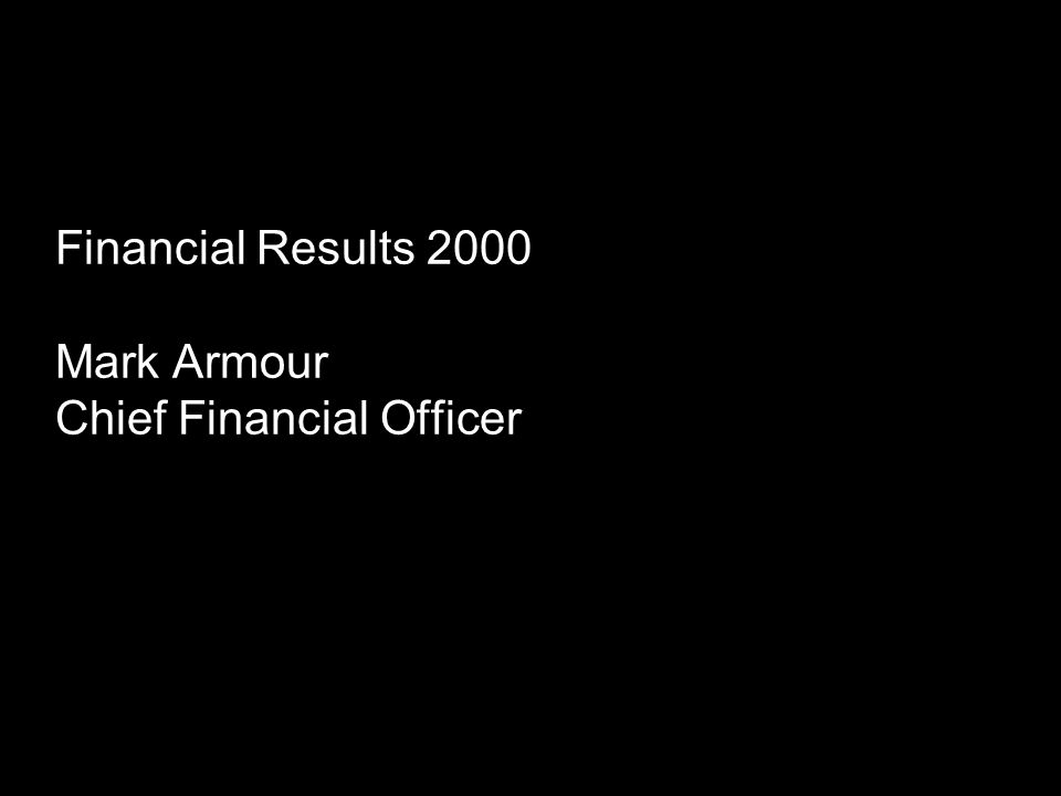 Financial Results 2000 Mark Armour Chief Financial Officer