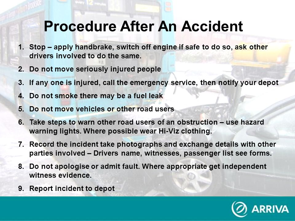 Procedure After An Accident 1.Stop – apply handbrake, switch off engine if safe to do so, ask other drivers involved to do the same. 2.Do not move ser