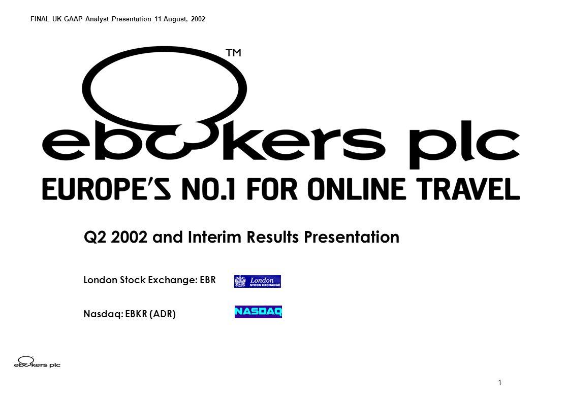 1 Q2 2002 and Interim Results Presentation London Stock Exchange: EBR Nasdaq: EBKR (ADR) FINAL UK GAAP Analyst Presentation 11 August, 2002