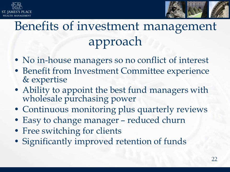 22 Benefits of investment management approach No in-house managers so no conflict of interest Benefit from Investment Committee experience & expertise Ability to appoint the best fund managers with wholesale purchasing power Continuous monitoring plus quarterly reviews Easy to change manager – reduced churn Free switching for clients Significantly improved retention of funds