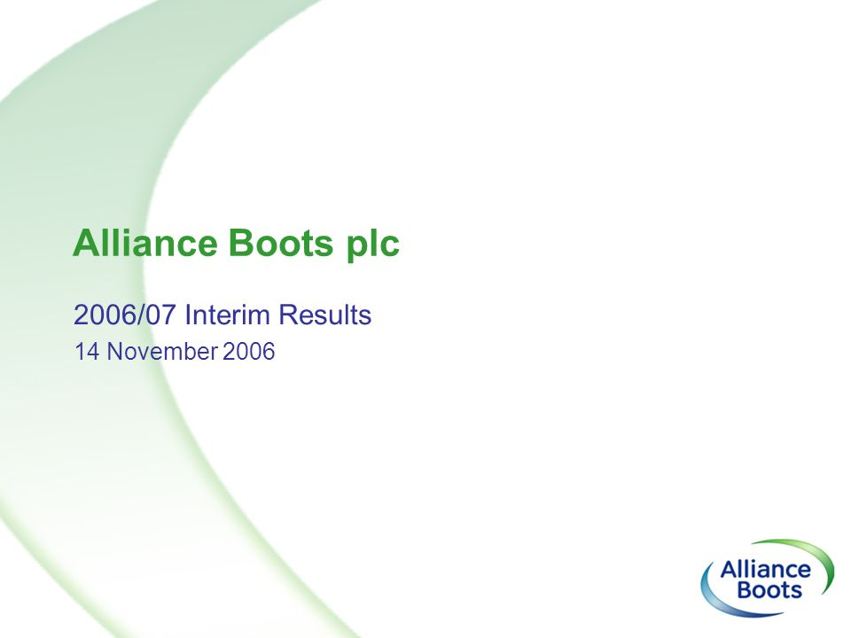 Alliance Boots plc 2006/07 Interim Results 14 November 2006