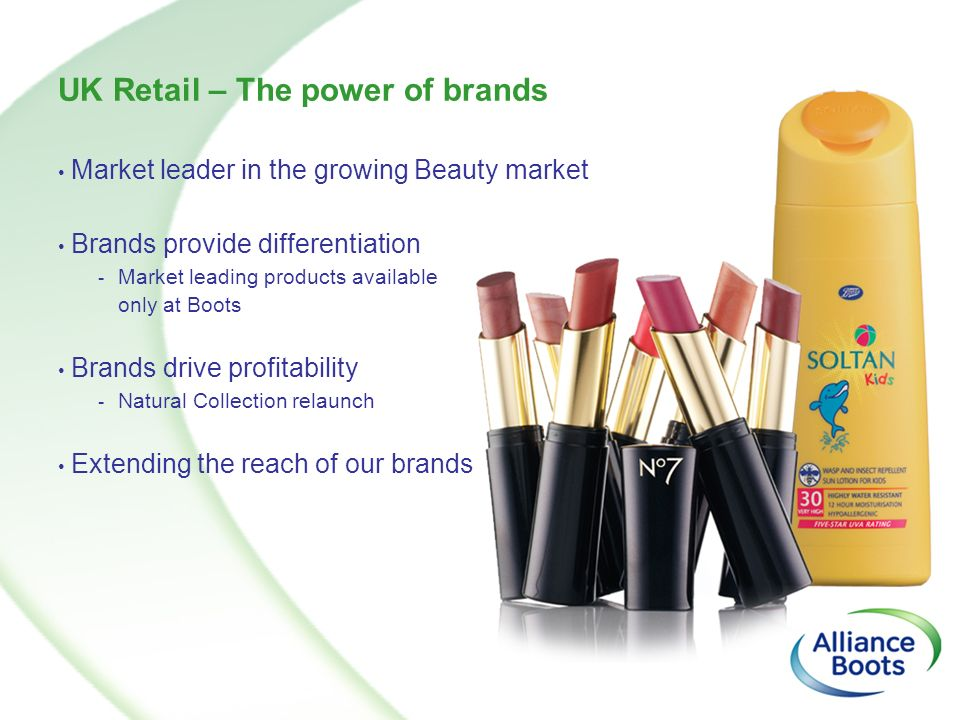 UK Retail – The power of brands Market leader in the growing Beauty market Brands provide differentiation - Market leading products available only at