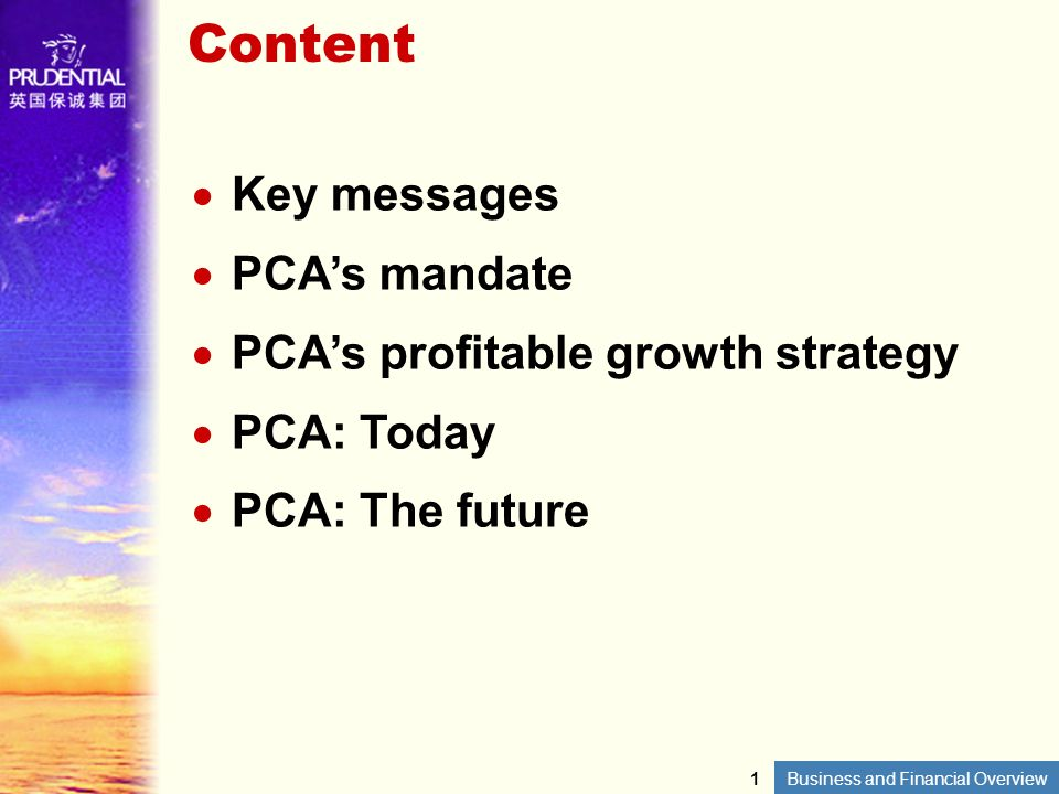 Business and Financial Overview Content Key messages PCAs mandate PCAs profitable growth strategy PCA: Today PCA: The future 1
