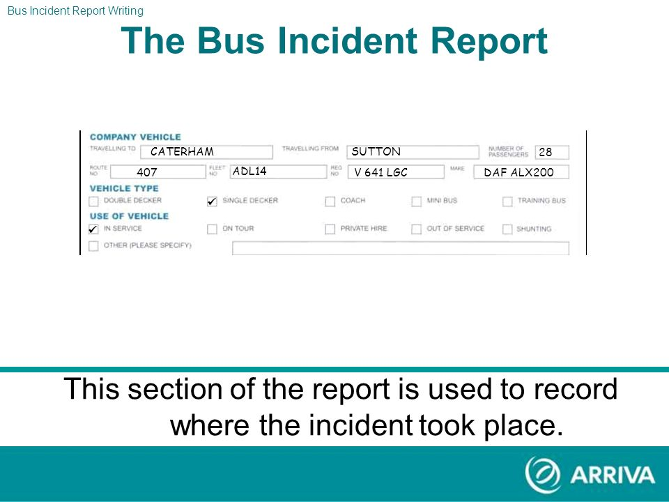Bus Incident Report Writing The Report The Bus Incident Report Section two should now look like the form above. CATERHAMSUTTON 28 407 ADL14 V 641 LGCD