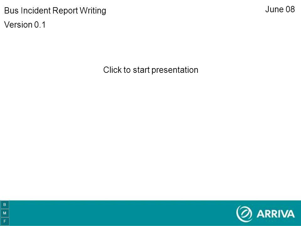 Pre Start Slide Version 0.1 June 08 Bus Incident Report Writing Click to start presentation