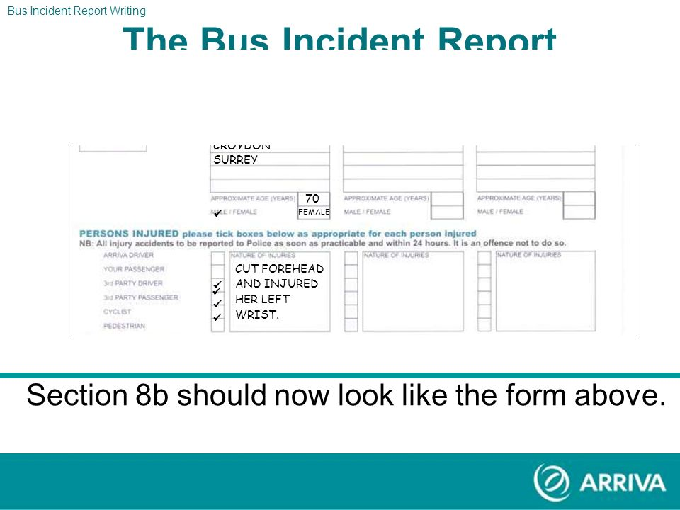 The Bus Incident Report The Report Section 8a should now look like the form above. ONE MABEL YOUNG 6 CHURCH ROAD CROYDON SURREY 70 FEMALE CUT FOREHEAD