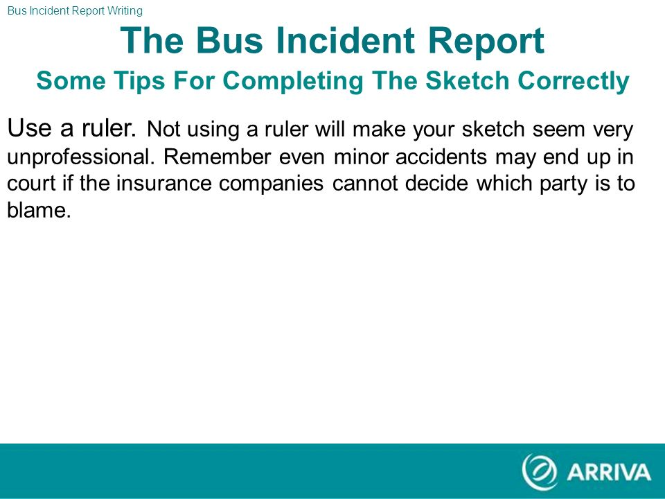 Bus Incident Report Writing The Report The Bus Incident Report Some Tips For Completing The Sketch Correctly Plan ahead. If you rush into the sketch y