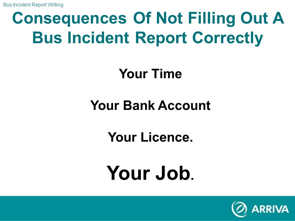 Bus Incident Report Writing Why Do Training Why Are We Doing This Training By giving clear information, the Risk Management Department is better able