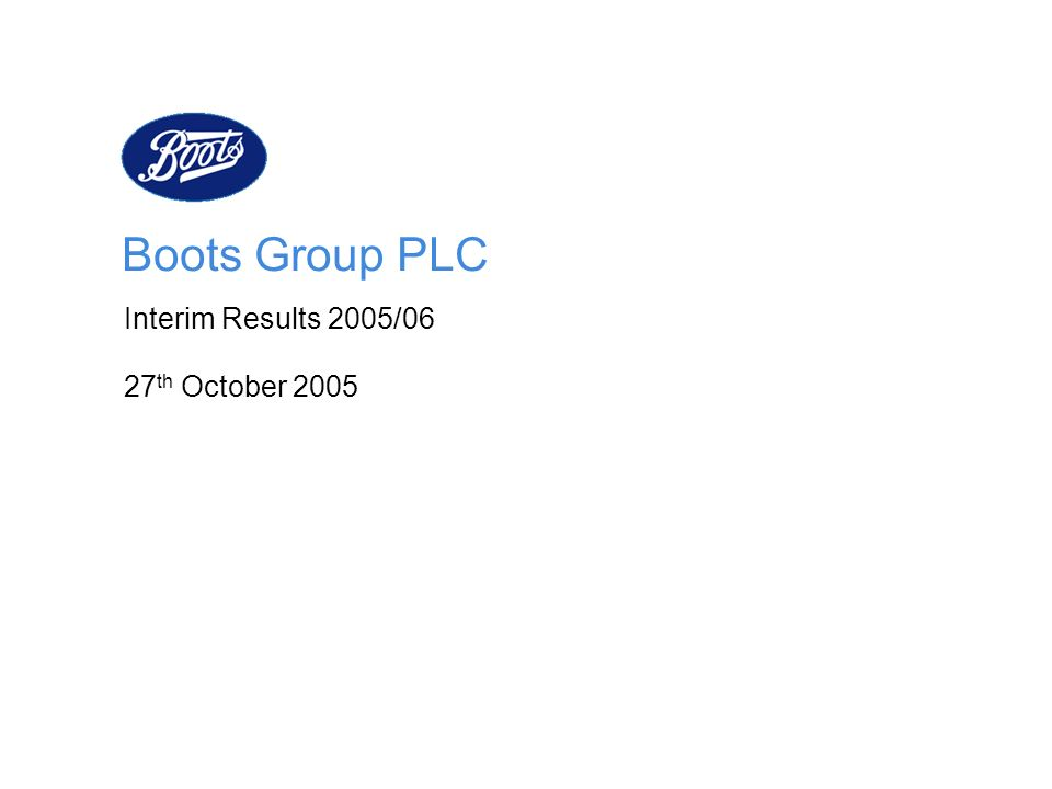 Boots Group PLC Interim Results 2005/06 27 th October 2005