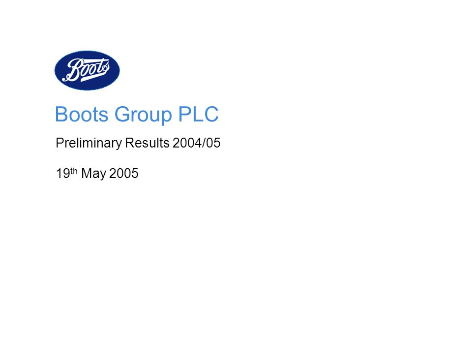 Boots Group PLC Preliminary Results 2004/05 19 th May 2005