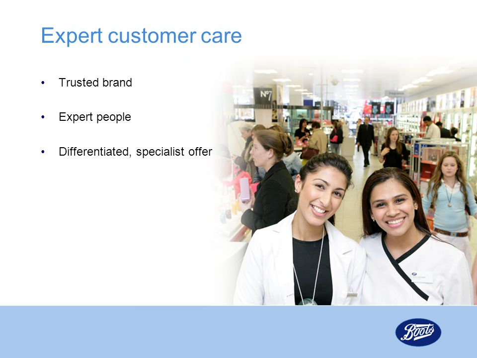 Expert customer care Trusted brand Expert people Differentiated, specialist offer