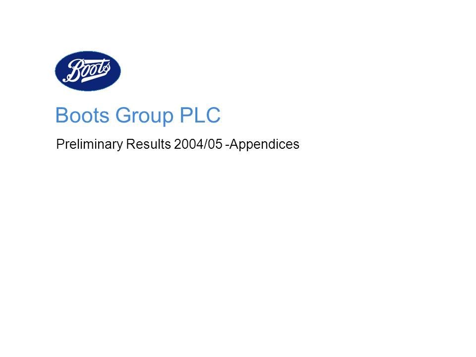 Boots Group PLC Preliminary Results 2004/05 -Appendices