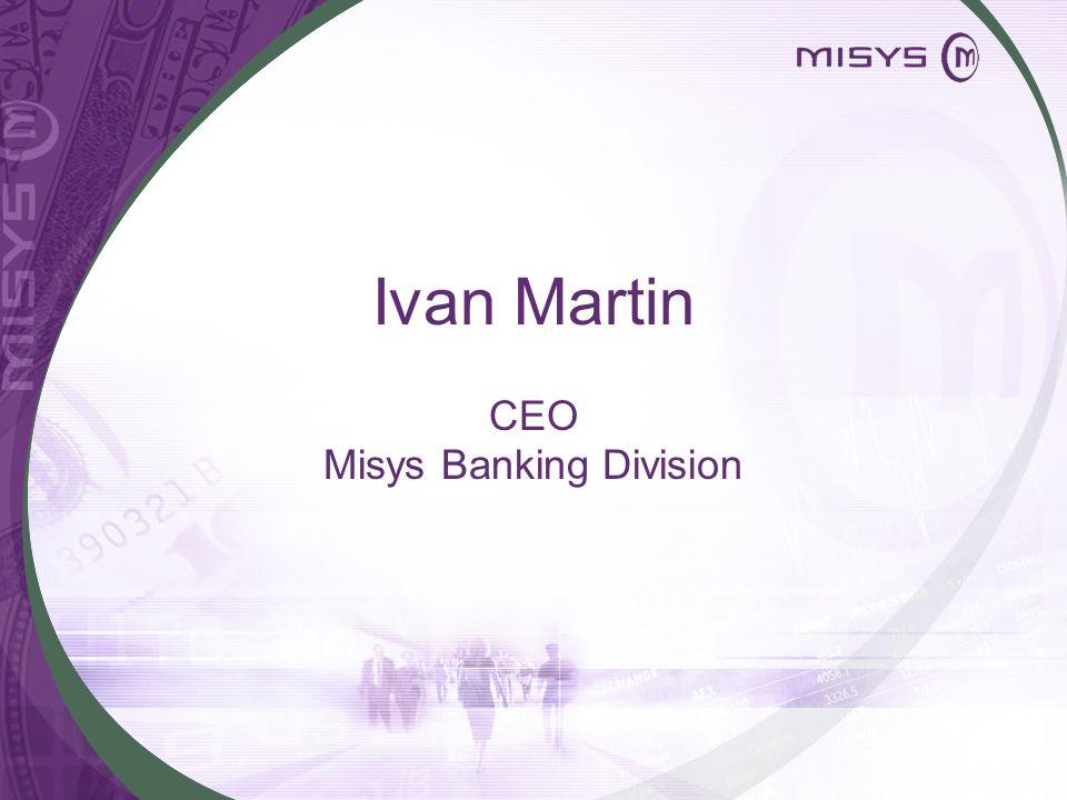 Summary Ivan Martin CEO Misys Banking Division