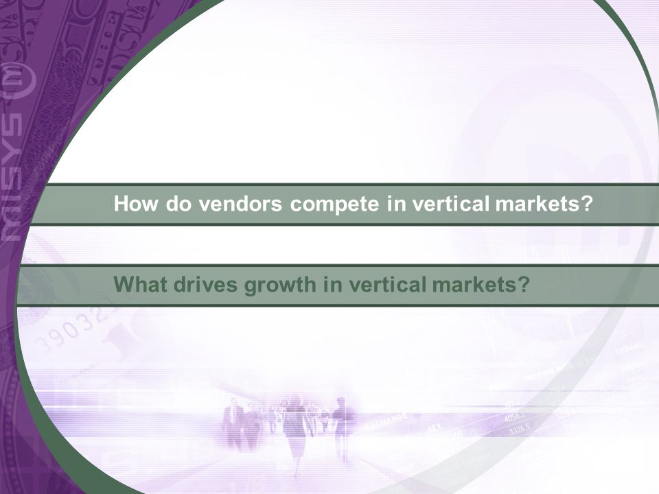 What drives growth in vertical markets? How do vendors compete in vertical markets?
