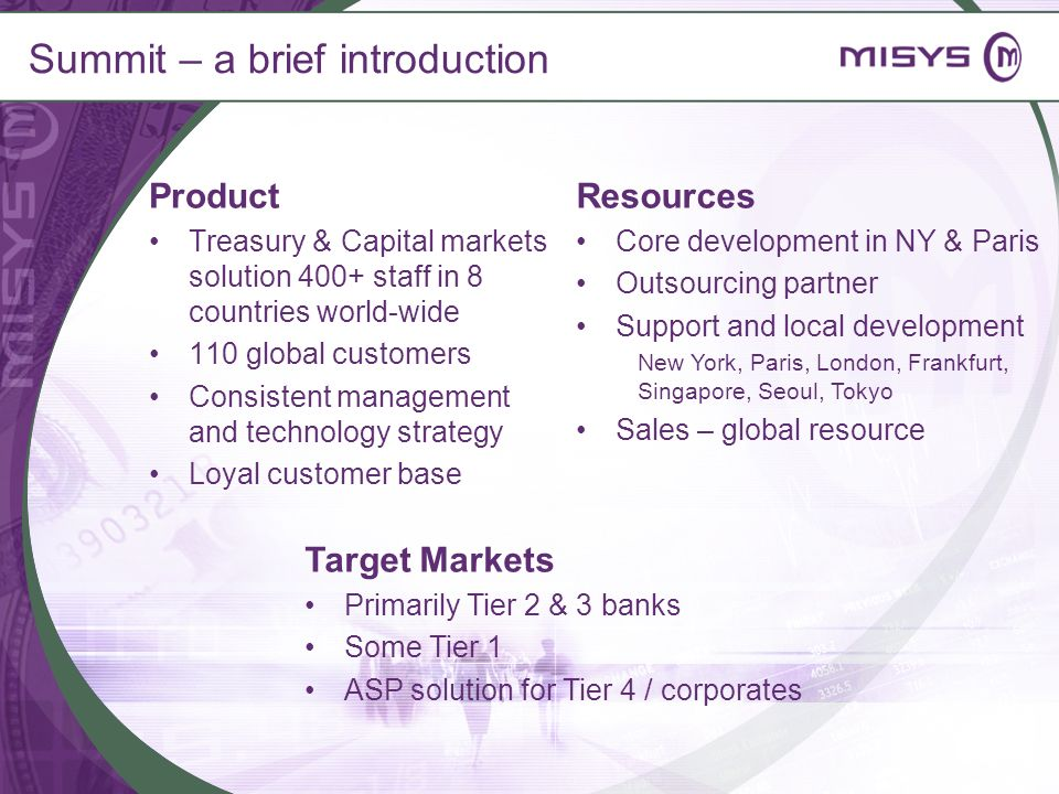 Summit – a brief introduction Product Treasury & Capital markets solution 400+ staff in 8 countries world-wide 110 global customers Consistent managem