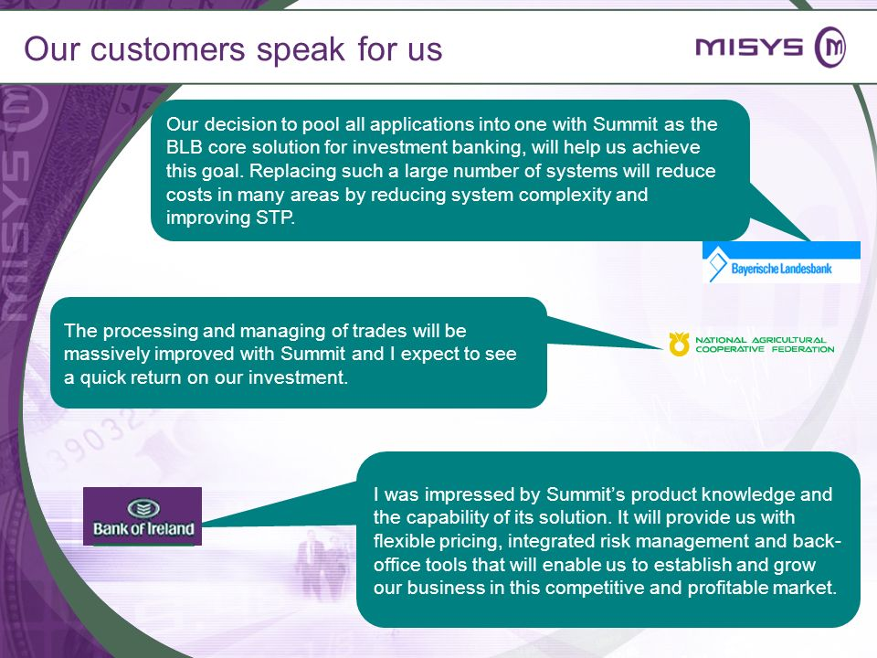 Our customers speak for us The processing and managing of trades will be massively improved with Summit and I expect to see a quick return on our inve