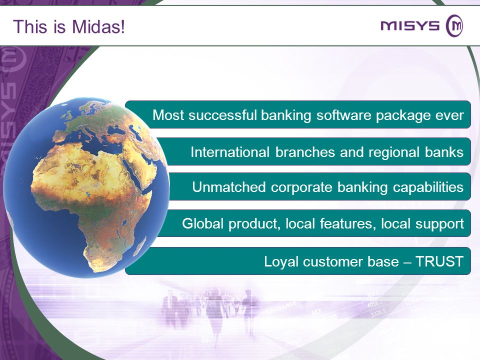 This is Midas! Loyal customer base – TRUST Global product, local features, local support Unmatched corporate banking capabilities International branch