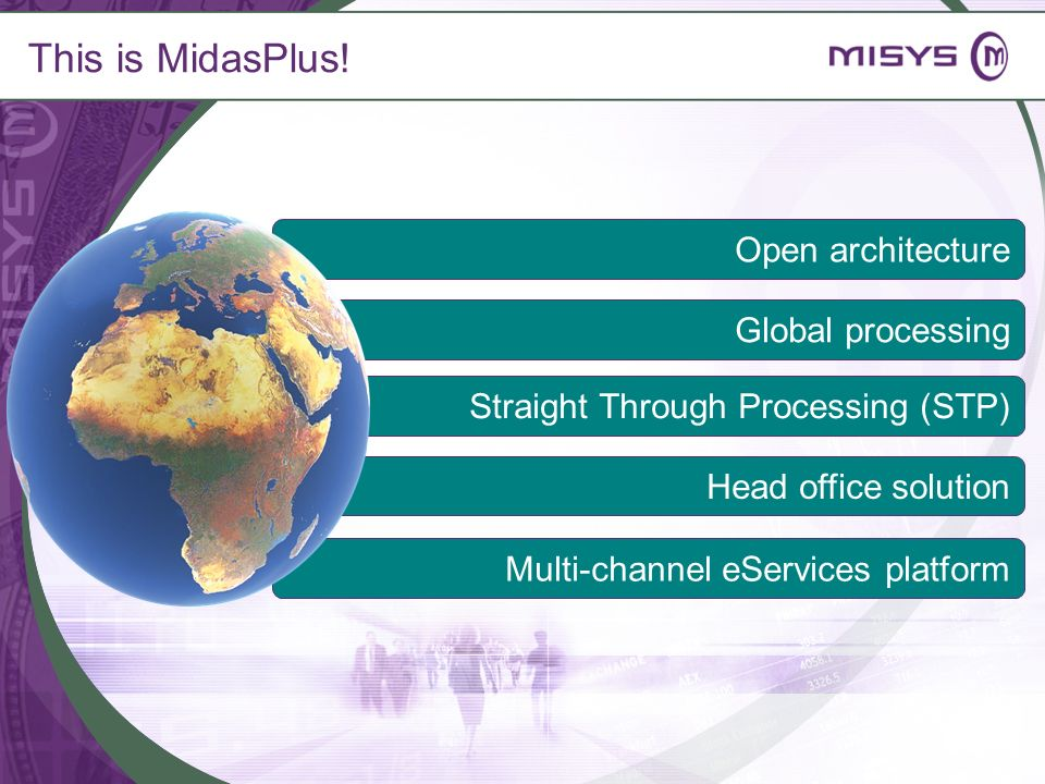 This is MidasPlus! Multi-channel eServices platform Head office solution Straight Through Processing (STP) Global processing Open architecture