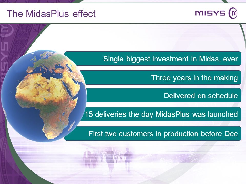 Single biggest investment in Midas, ever First two customers in production before Dec 15 deliveries the day MidasPlus was launched The MidasPlus effec