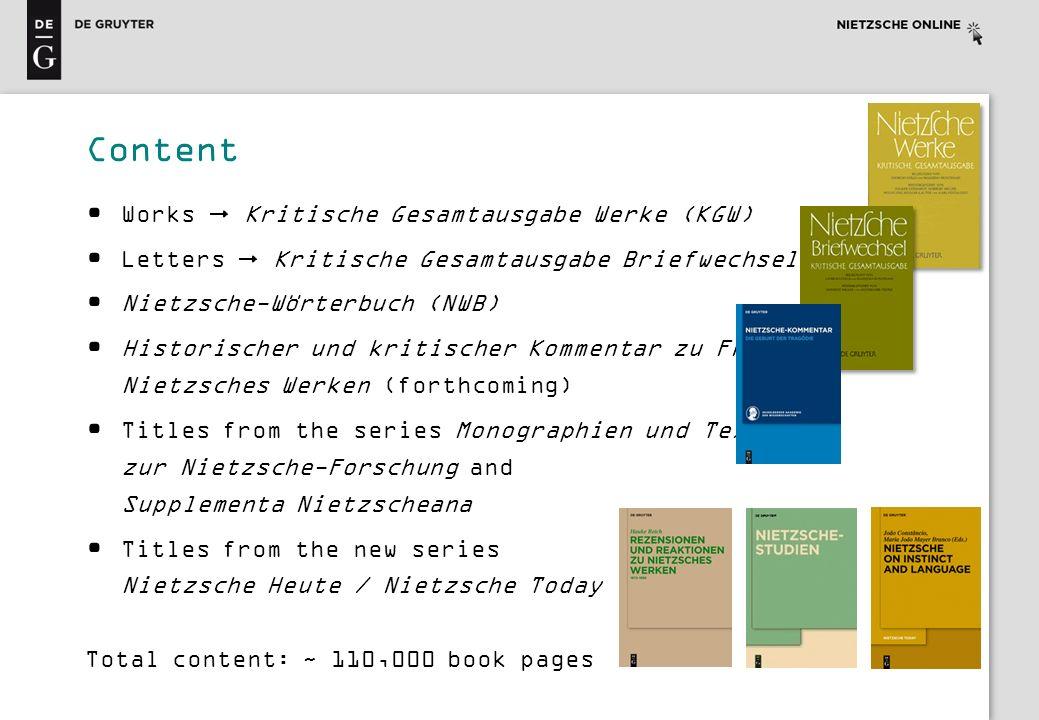 Works Kritische Gesamtausgabe Werke (KGW) Letters Kritische Gesamtausgabe Briefwechsel (KGB) Nietzsche-Wörterbuch (NWB) Historischer und kritischer Ko