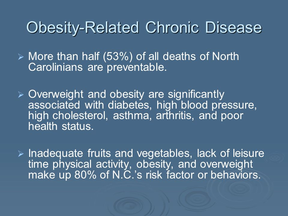 More than half (53%) of all deaths of North Carolinians are preventable. Overweight and obesity are significantly associated with diabetes, high blood