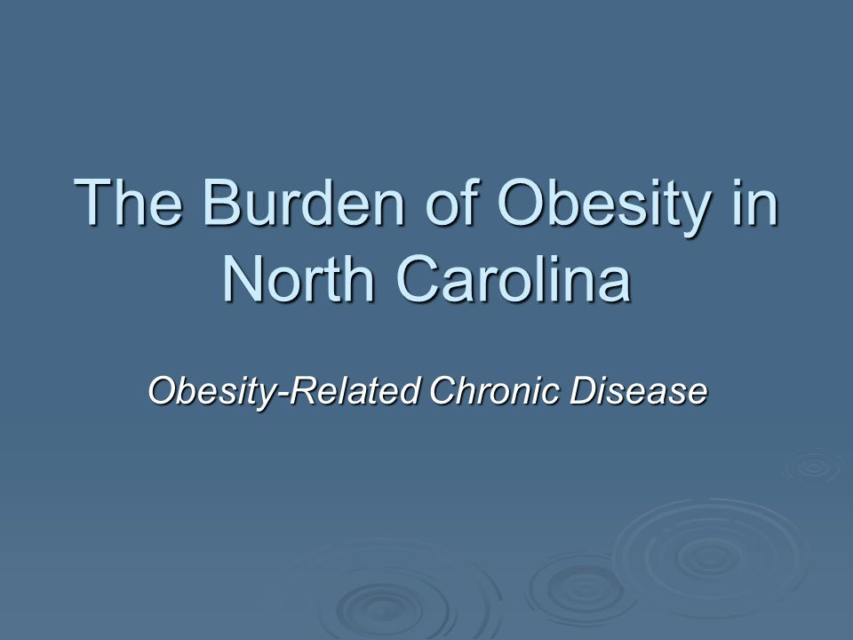 The Burden of Obesity in North Carolina Obesity-Related Chronic Disease