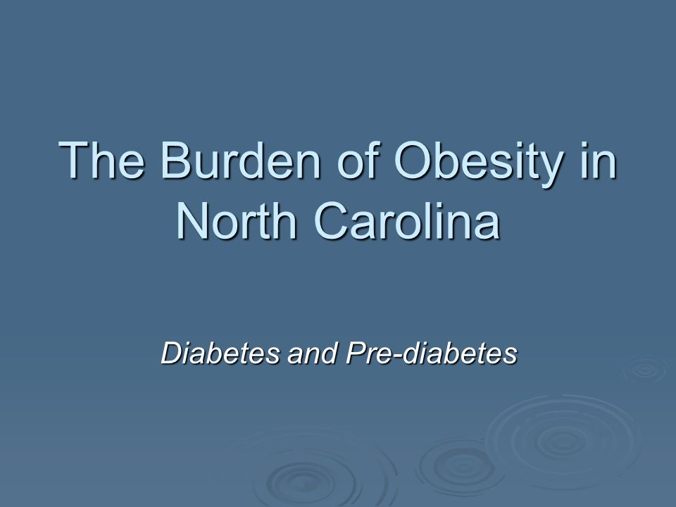 The Burden of Obesity in North Carolina Diabetes and Pre-diabetes