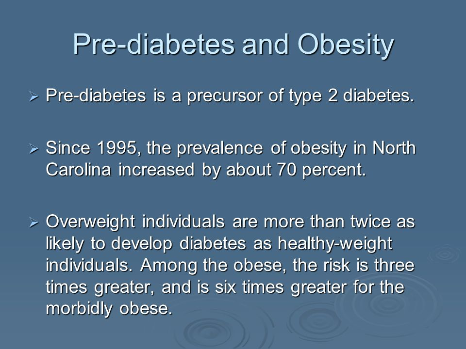 Pre-diabetes and Obesity Pre-diabetes is a precursor of type 2 diabetes.