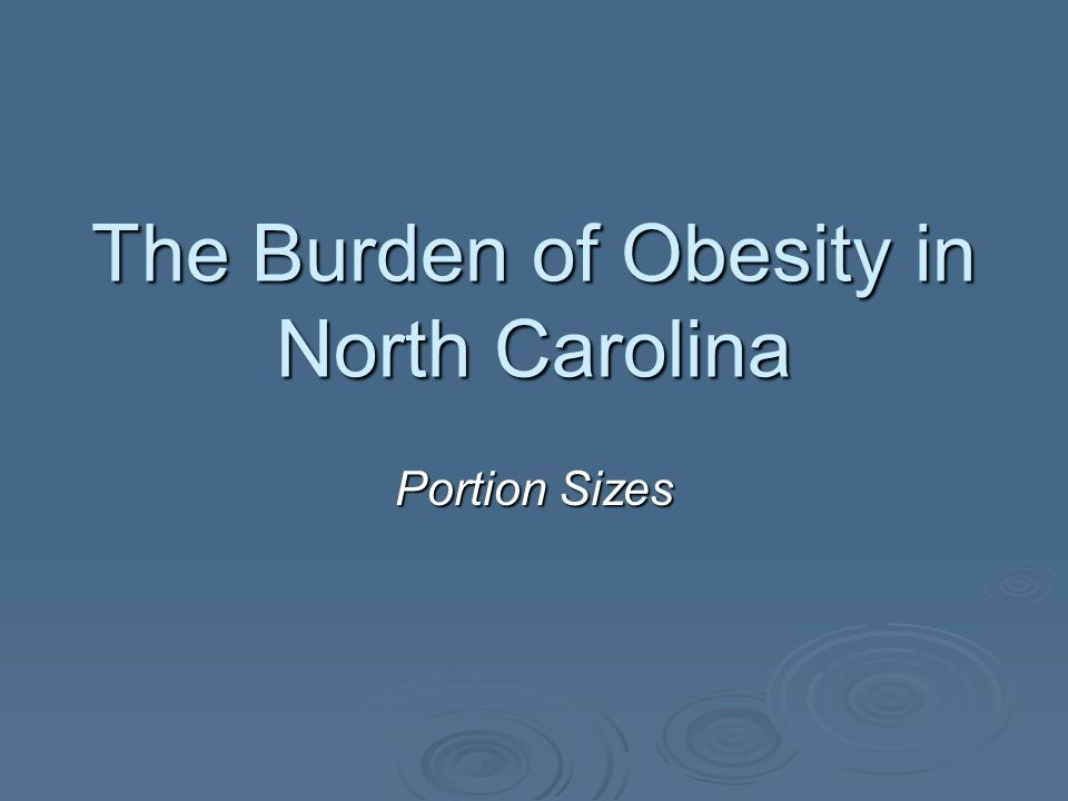 The Burden of Obesity in North Carolina Portion Sizes