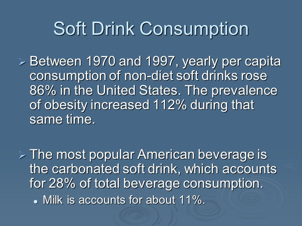 Between 1970 and 1997, yearly per capita consumption of non-diet soft drinks rose 86% in the United States. The prevalence of obesity increased 112% d