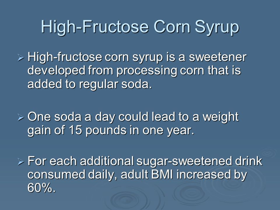 High-Fructose Corn Syrup High-fructose corn syrup is a sweetener developed from processing corn that is added to regular soda.