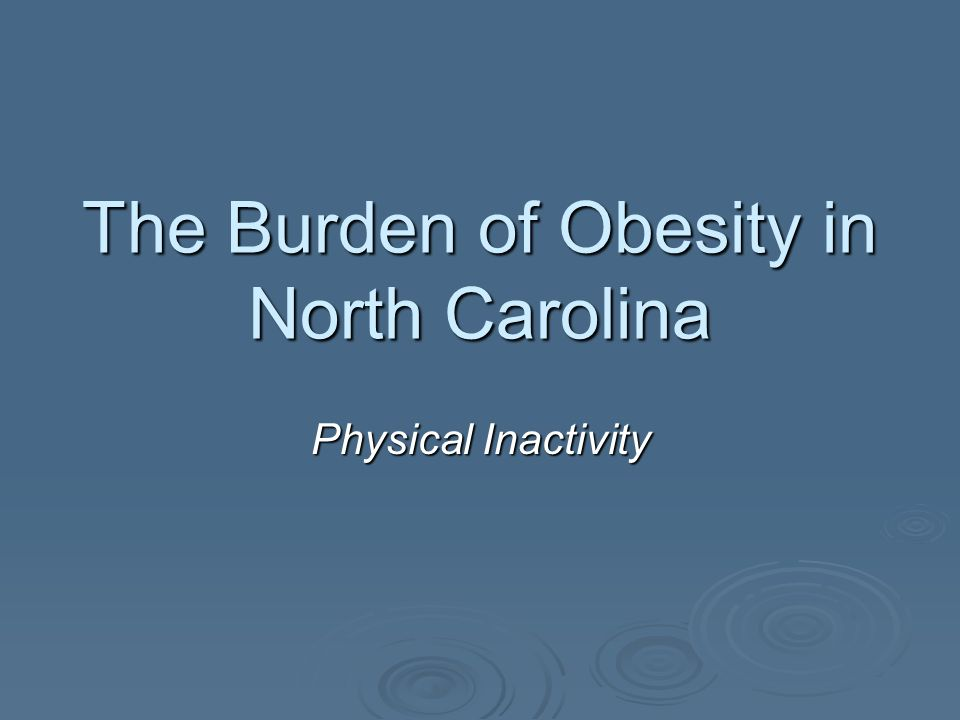 The Burden of Obesity in North Carolina Physical Inactivity