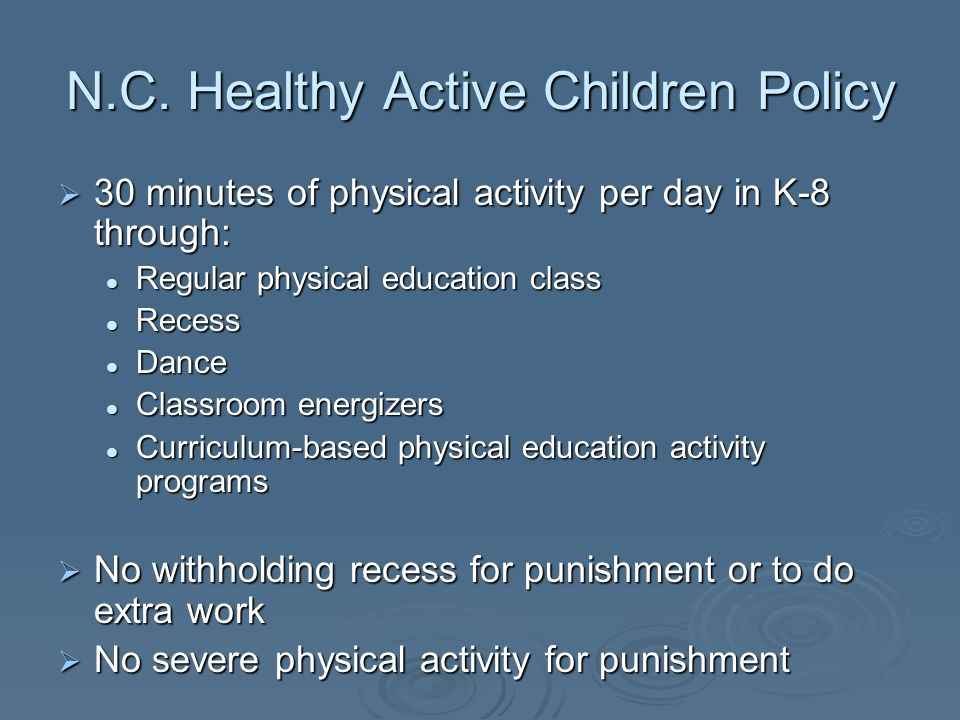 N.C. Healthy Active Children Policy 30 minutes of physical activity per day in K-8 through: 30 minutes of physical activity per day in K-8 through: Re