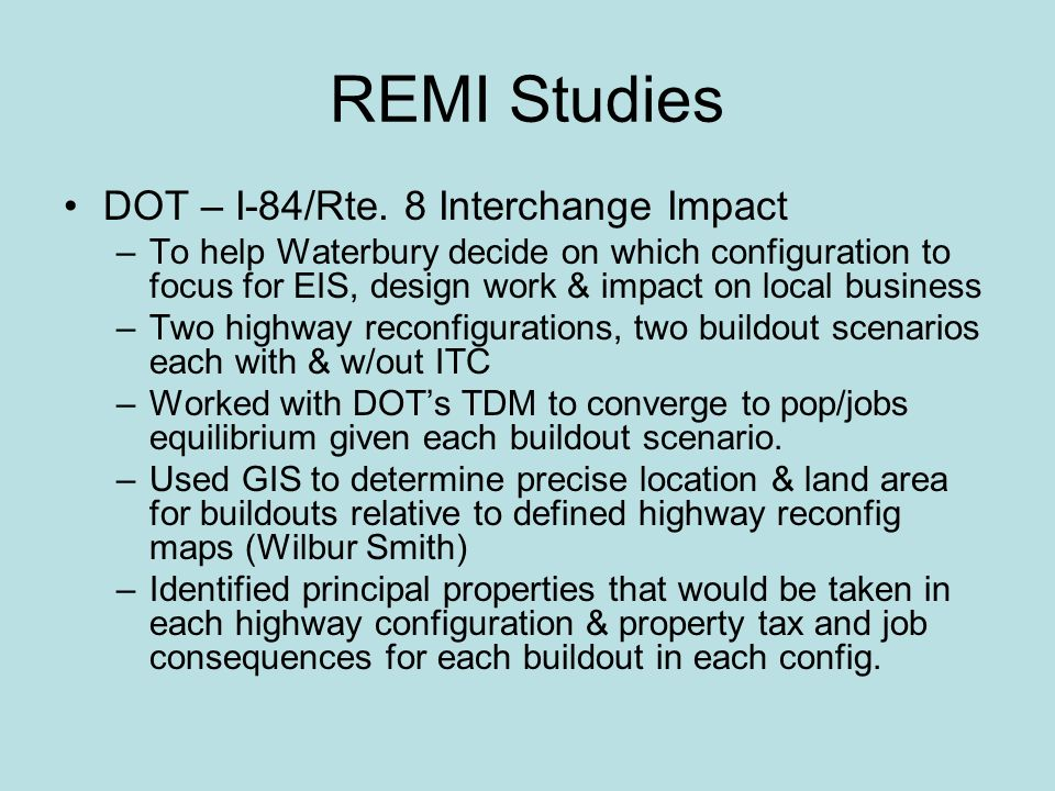 REMI Studies DOT – I-84/Rte. 8 Interchange Impact –To help Waterbury decide on which configuration to focus for EIS, design work & impact on local bus
