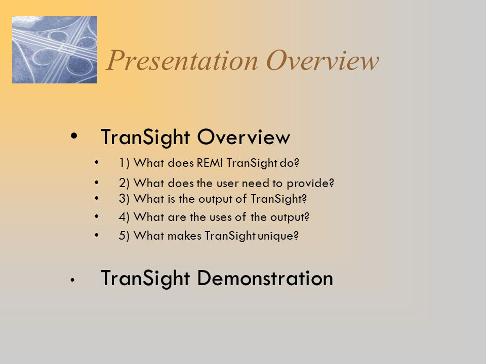 TranSight Overview 1) What does REMI TranSight do? 2) What does the user need to provide? 3) What is the output of TranSight? 4) What are the uses of