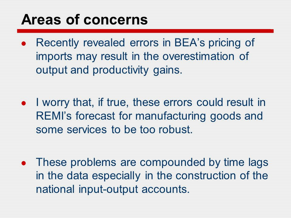Areas of concerns Recently revealed errors in BEAs pricing of imports may result in the overestimation of output and productivity gains.
