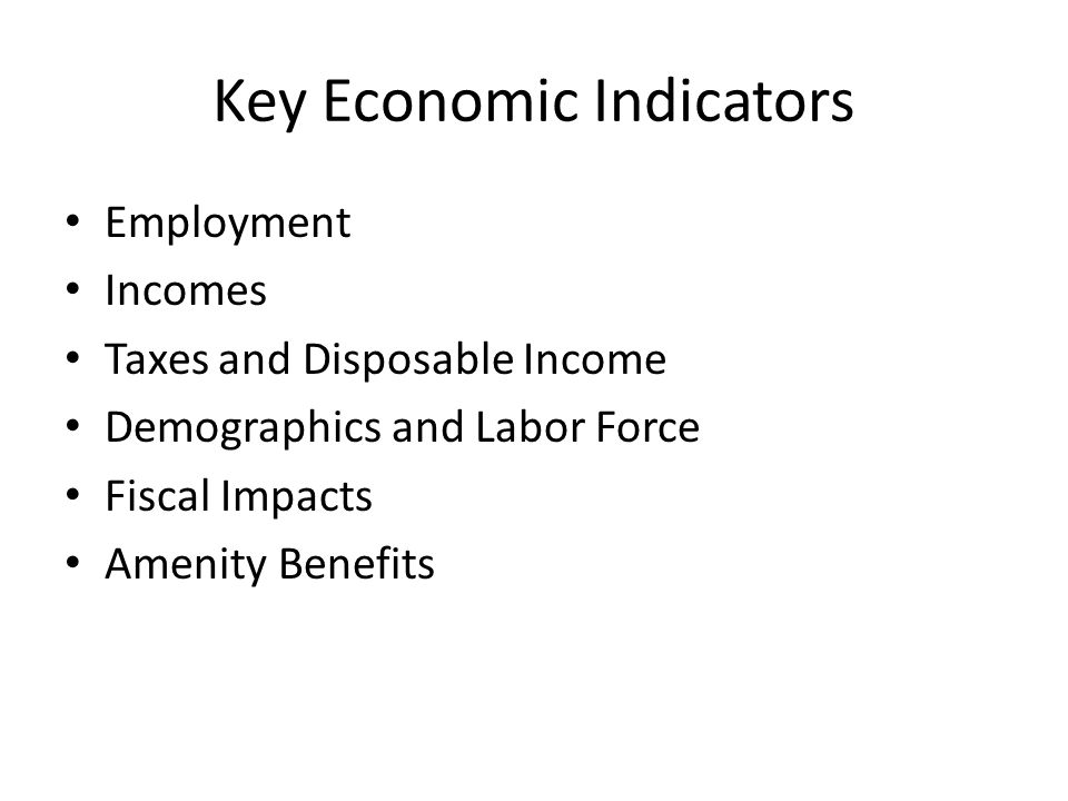 Key Economic Indicators Employment Incomes Taxes and Disposable Income Demographics and Labor Force Fiscal Impacts Amenity Benefits