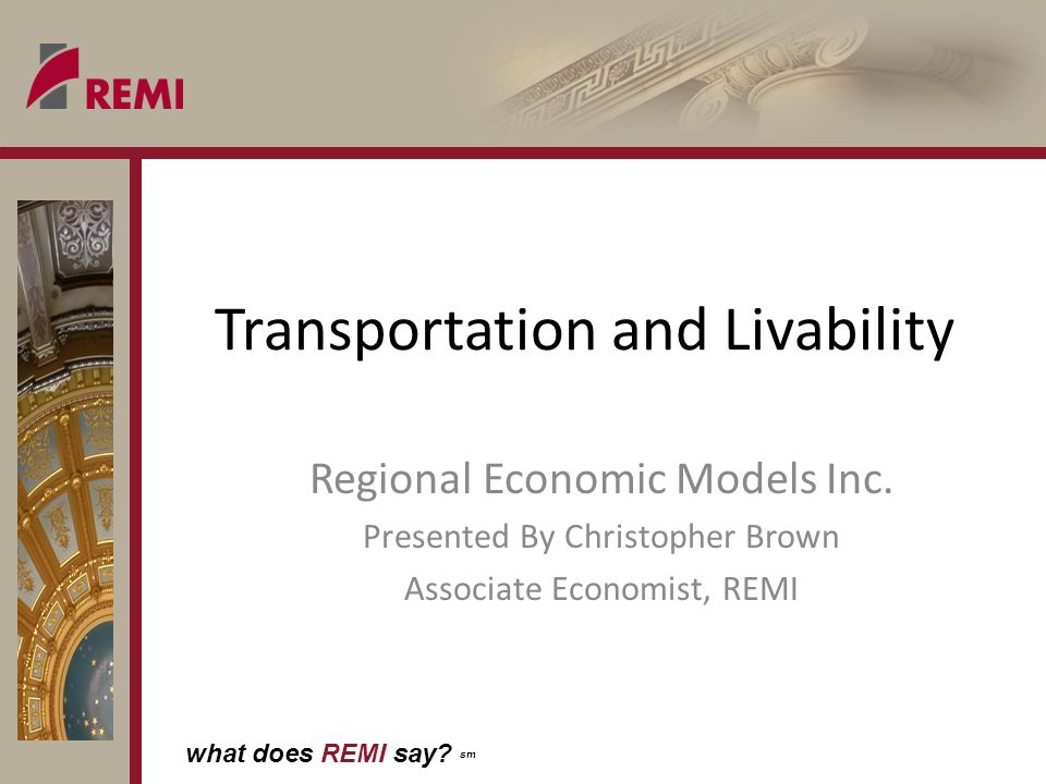 what does REMI say. sm Transportation and Livability Regional Economic Models Inc.