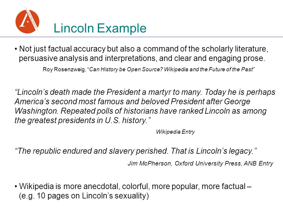 Lincoln Example Not just factual accuracy but also a command of the scholarly literature, persuasive analysis and interpretations, and clear and engaging prose.
