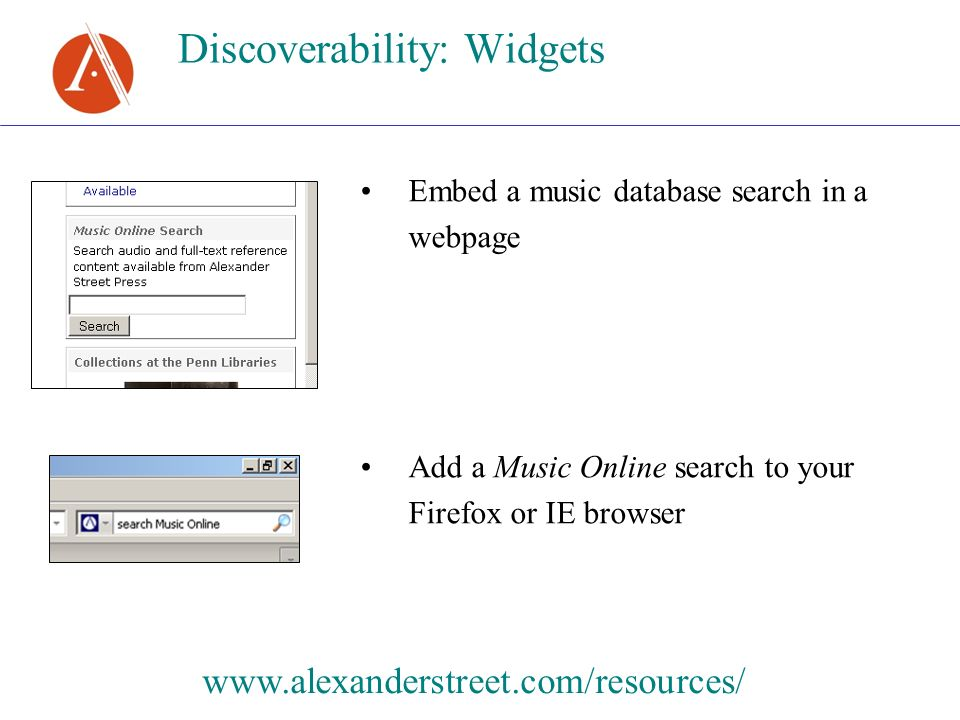 Discoverability: Widgets Embed a music database search in a webpage Add a Music Online search to your Firefox or IE browser