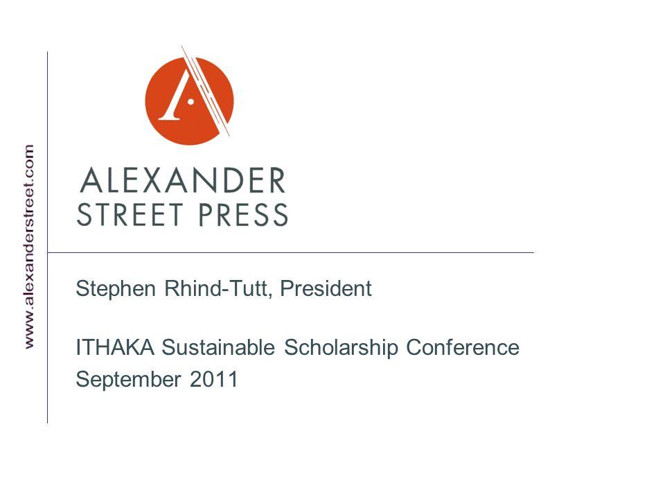 Stephen Rhind-Tutt, President ITHAKA Sustainable Scholarship Conference September 2011