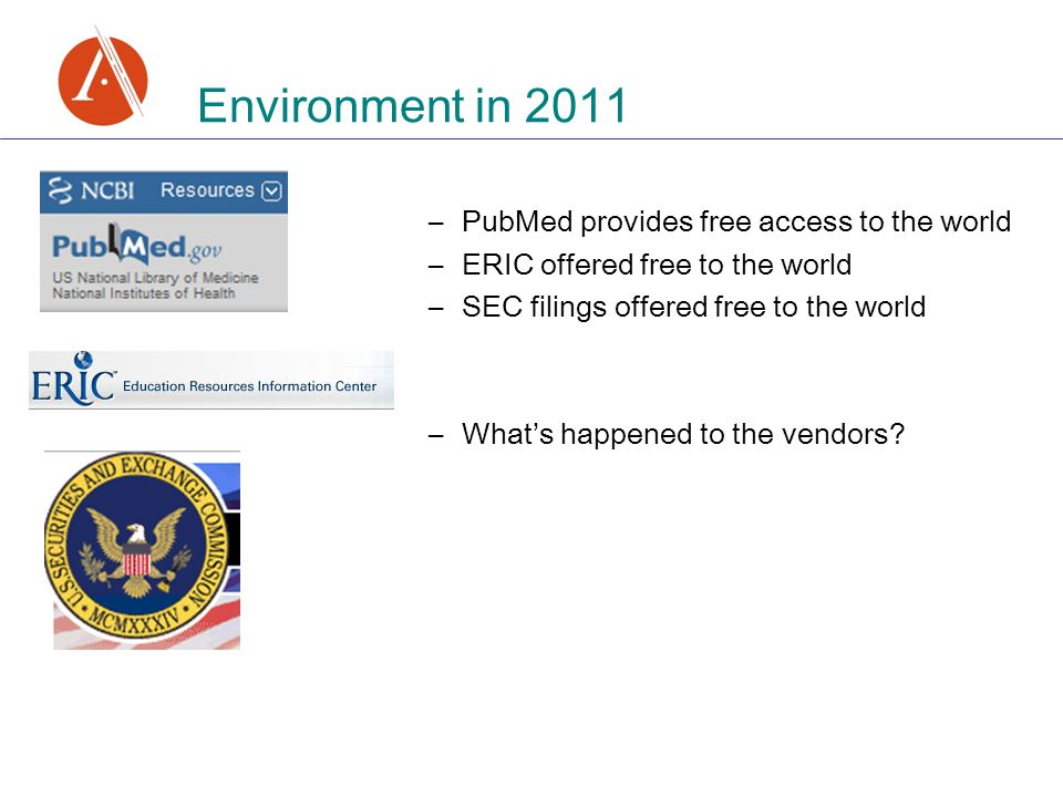 –PubMed provides free access to the world –ERIC offered free to the world –SEC filings offered free to the world –Whats happened to the vendors? Envir