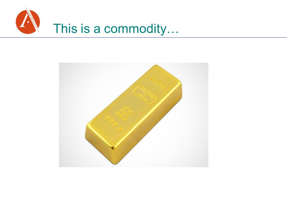 This is a commodity…