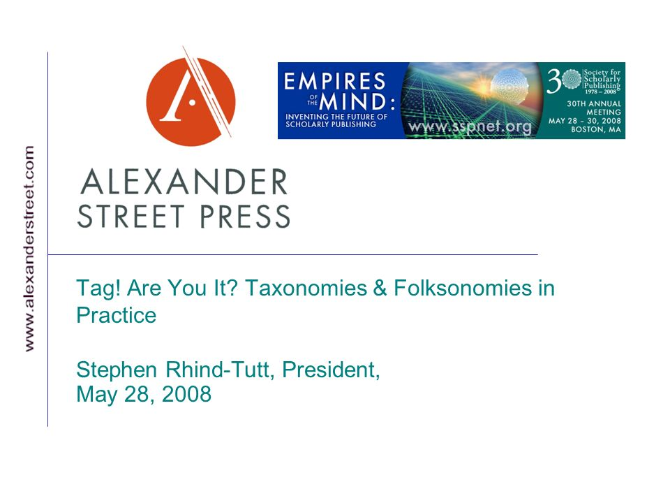 Tag! Are You It Taxonomies & Folksonomies in Practice Stephen Rhind-Tutt, President, May 28, 2008