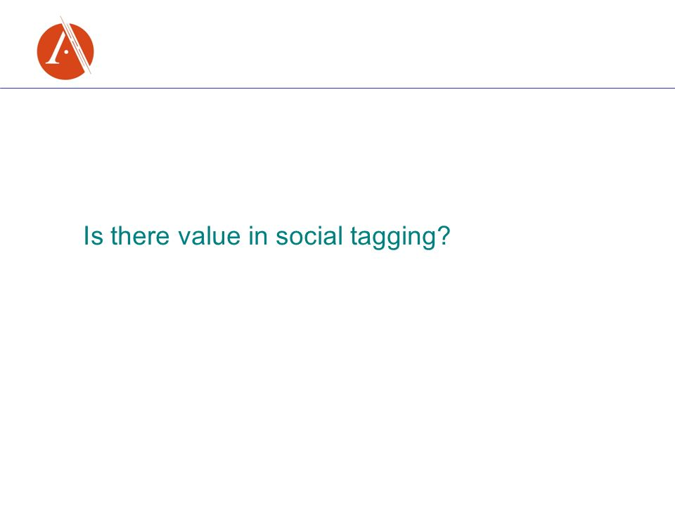 Is there value in social tagging