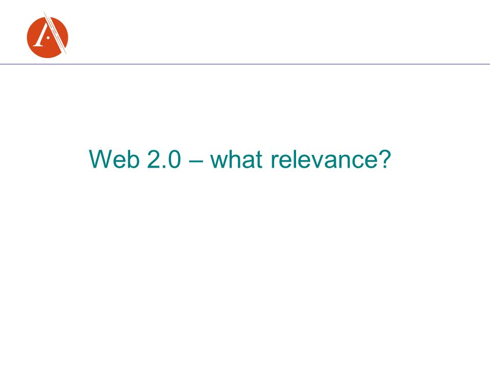 Web 2.0 – what relevance