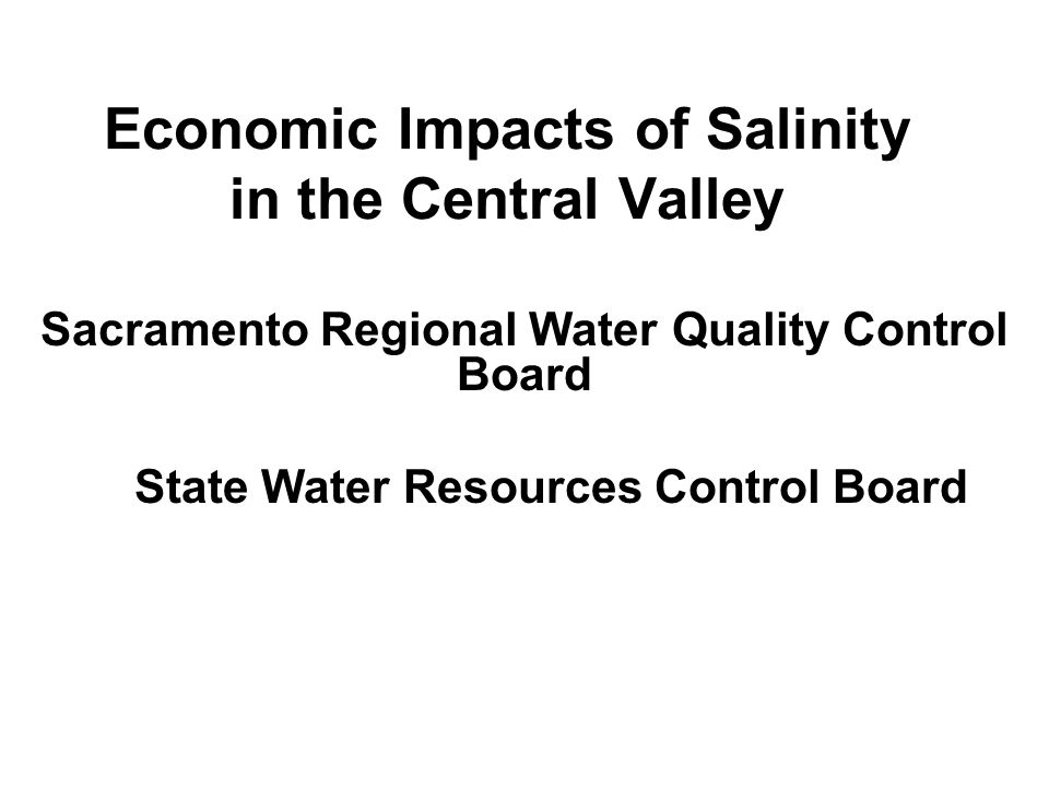 Economic Impacts of Salinity in the Central Valley Sacramento Regional Water Quality Control Board State Water Resources Control Board