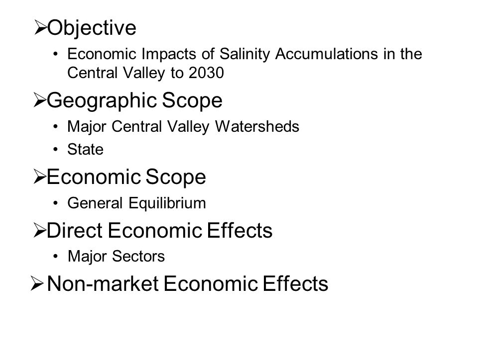 Objective Economic Impacts of Salinity Accumulations in the Central Valley to 2030 Geographic Scope Major Central Valley Watersheds State Economic Sco